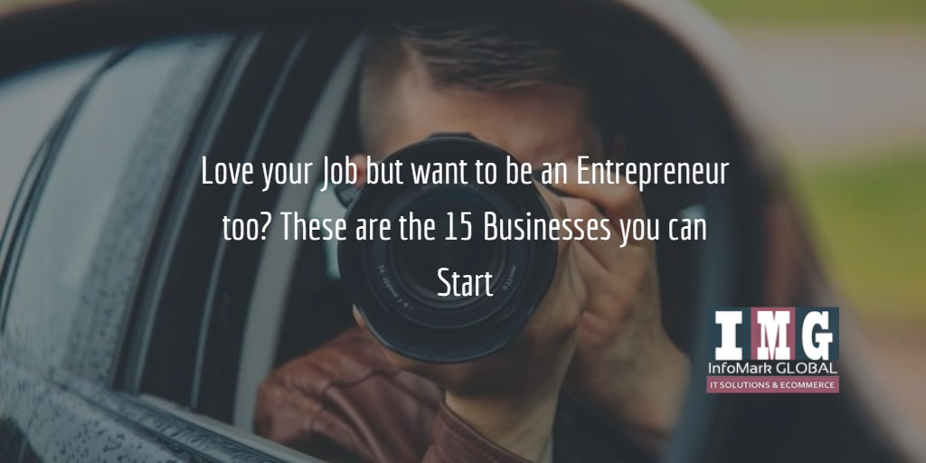 Love your Job but want to be an Entrepreneur too? These are the 15 Businesses you can Start