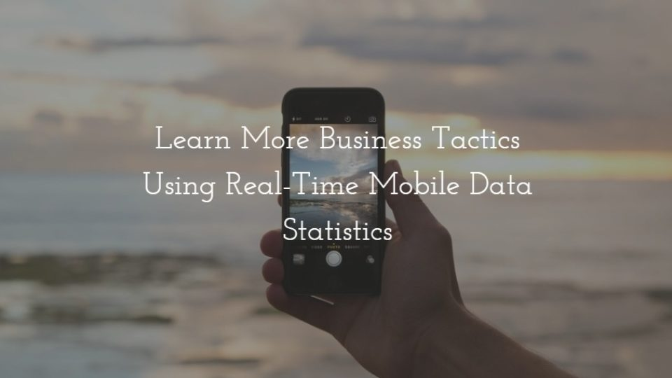 Learn More Business Tactics Using Real-Time Mobile Data Statistics